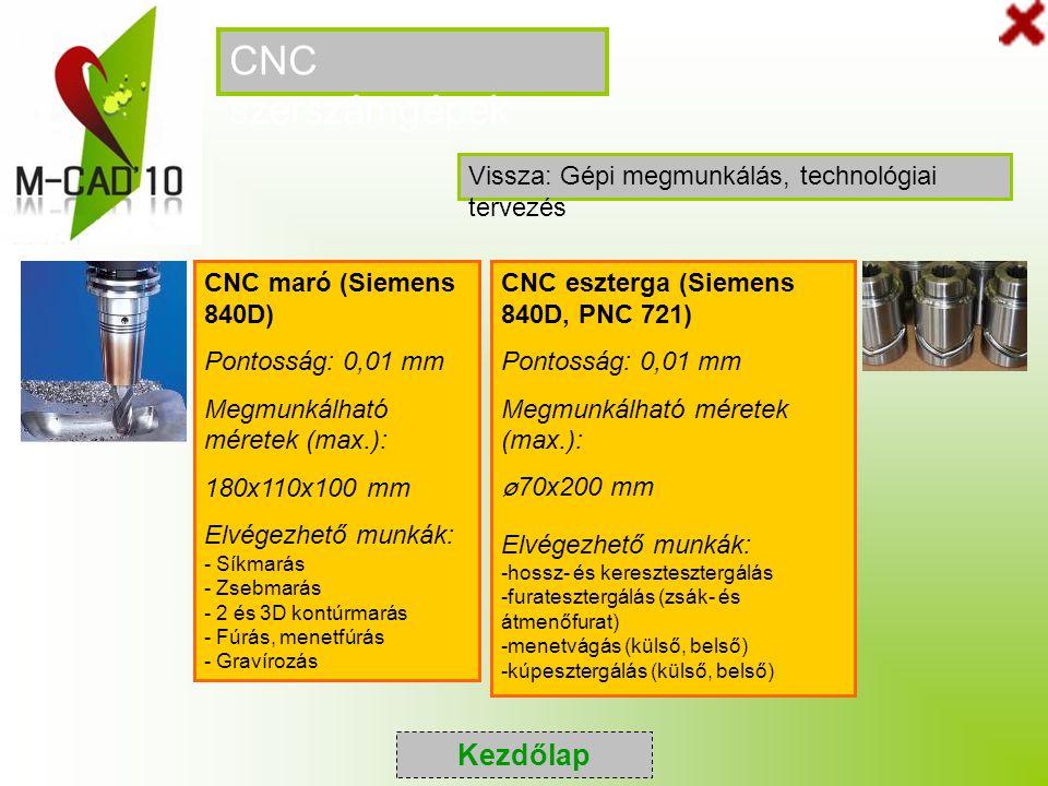 CNC szerszámgépek CNC maró (Siemens 840D) Pontosság: 0,01 mm Megmunkálható méretek (max.): 180x110x100 mm Elvégezhető munkák: - Síkmarás - Zsebmarás -