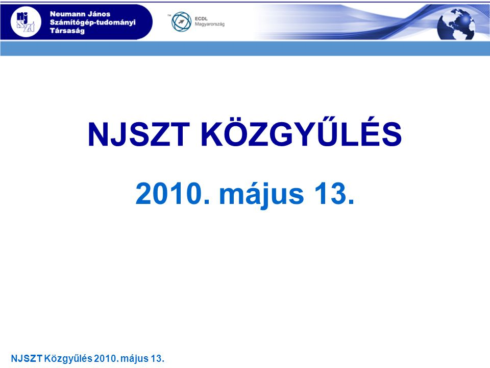 """NJSZT Közgyűlés 2010.május 13. Program I. """"A felhőktől a táblákig – Jóslatok és jótanácsok a 2010."""