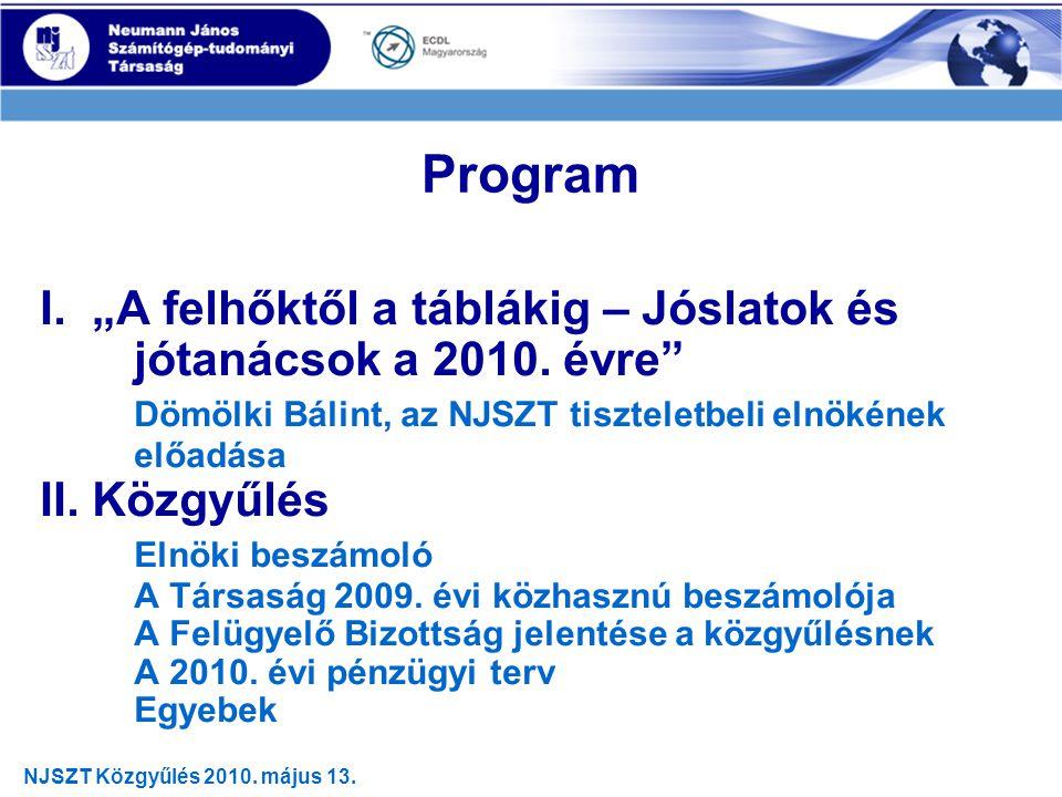 """Elnöki beszámoló •Az NJSZT 3 éves programja(i) •Kiemelt projektek és rendezvények 2009-ben •Kiemelten """"közhasznú programjaink (István) •Köszönetnyilvánítás"""