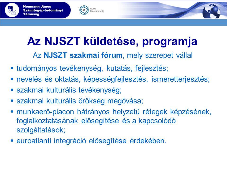 Az NJSZT küldetése, programja Az NJSZT szakmai fórum, mely szerepet vállal  tudományos tevékenység, kutatás, fejlesztés;  nevelés és oktatás, képességfejlesztés, ismeretterjesztés;  szakmai kulturális tevékenység;  szakmai kulturális örökség megóvása;  munkaerő-piacon hátrányos helyzetű rétegek képzésének, foglalkoztatásának elősegítése és a kapcsolódó szolgáltatások;  euroatlanti integráció elősegítése érdekében.