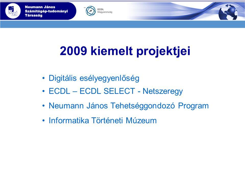 2009 kiemelt projektjei •Digitális esélyegyenlőség •ECDL – ECDL SELECT - Netszeregy •Neumann János Tehetséggondozó Program •Informatika Történeti Múzeum
