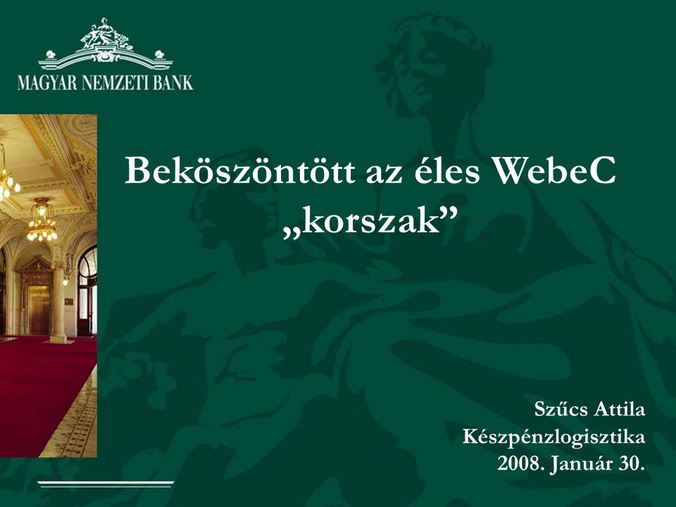 """Beköszöntött az éles WebeC """"korszak"""" Szűcs Attila Készpénzlogisztika 2008. Január 30."""