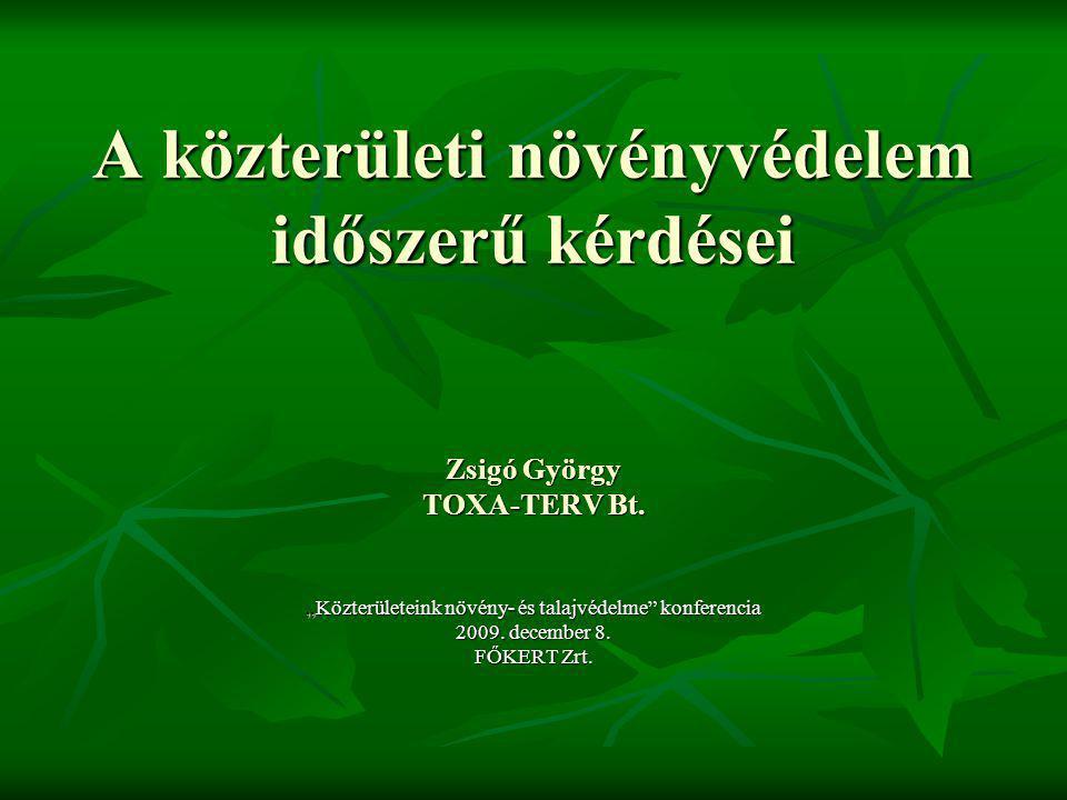 """A közterületi növényvédelem időszerű kérdései Zsigó György TOXA-TERV Bt. """"Közterületeink növény- és talajvédelme"""" konferencia 2009. december 8. FŐKERT"""