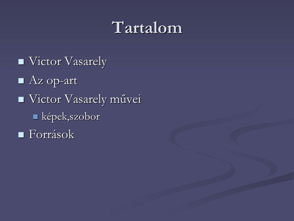 Tartalom  Victor Vasarely  Az op-art  Victor Vasarely művei  képek,szobor  Források