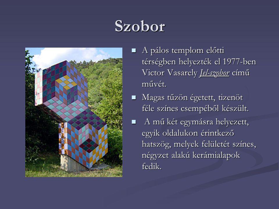 Szobor  A pálos templom előtti térségben helyezték el 1977-ben Victor Vasarely Jel-szobor című művét.  Magas tűzön égetett, tizenöt féle színes csem