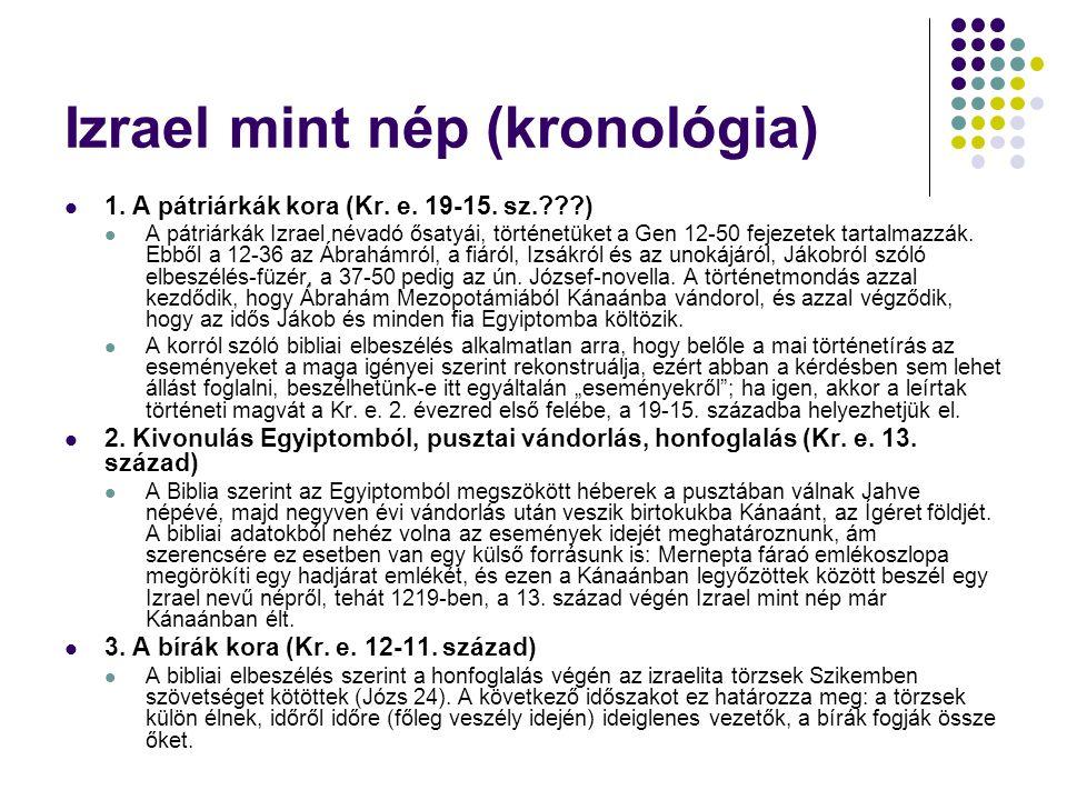 Izrael mint nép (kronológia)  1. A pátriárkák kora (Kr. e. 19-15. sz.???)  A pátriárkák Izrael névadó ősatyái, történetüket a Gen 12-50 fejezetek ta