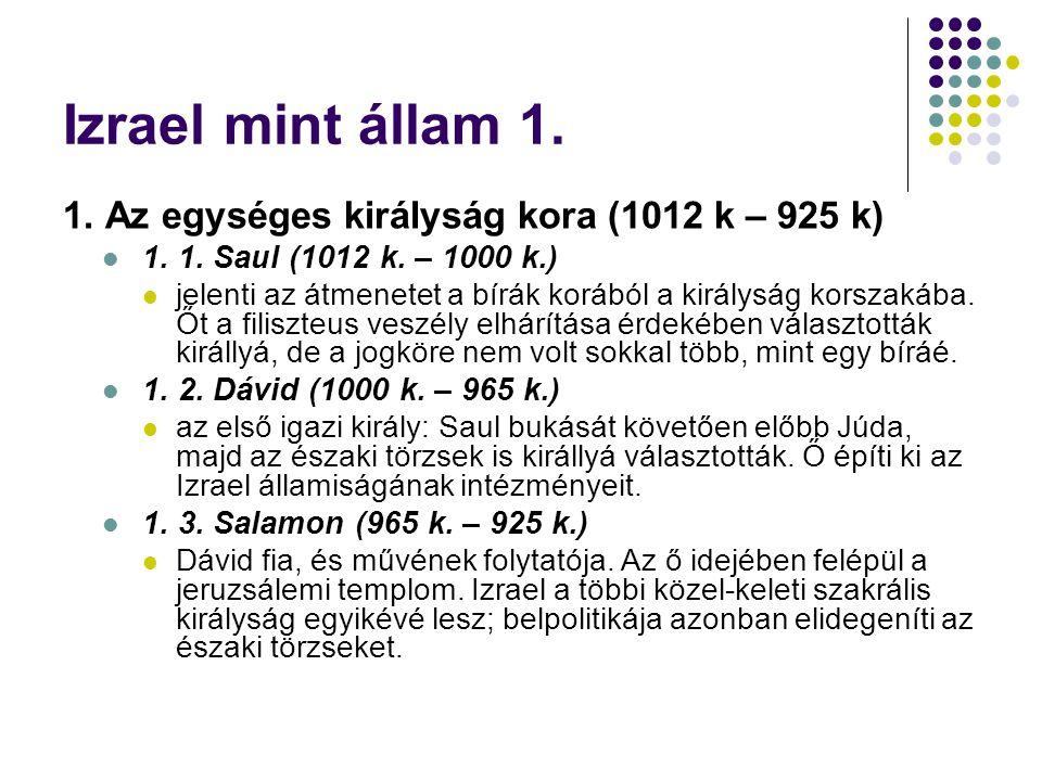 Izrael mint állam 1. 1. Az egységes királyság kora (1012 k – 925 k)  1. 1. Saul (1012 k. – 1000 k.)  jelenti az átmenetet a bírák korából a királysá