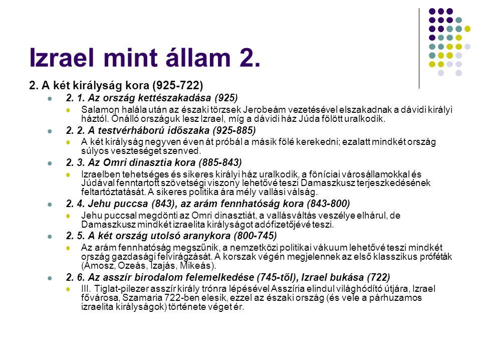 Izrael mint állam 2. 2. A két királyság kora (925-722)  2. 1. Az ország kettészakadása (925)  Salamon halála után az északi törzsek Jerobeám vezetés