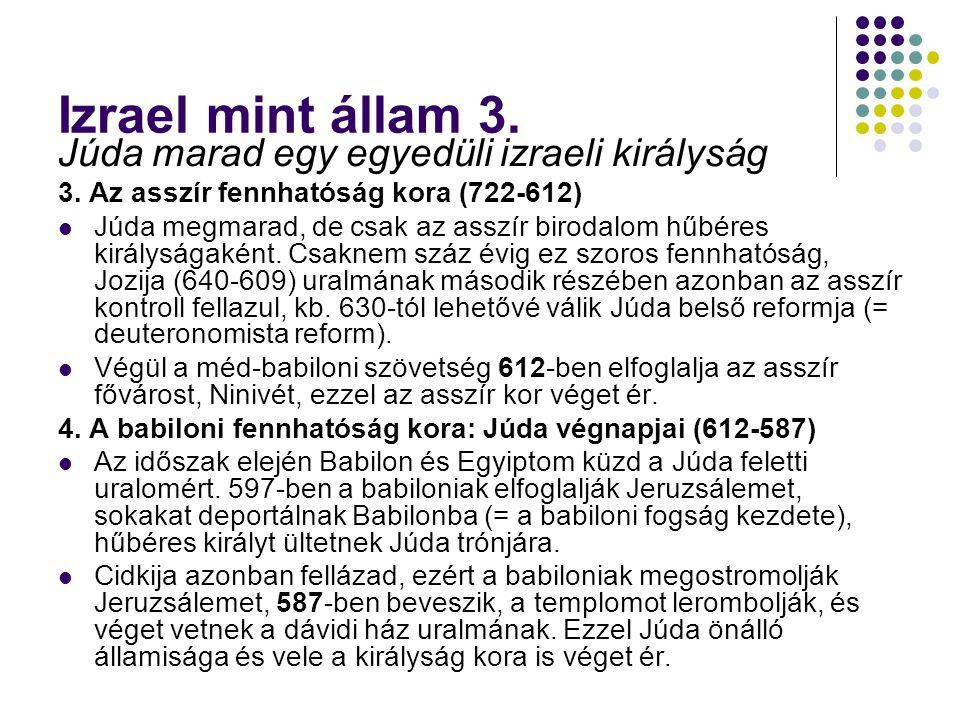 Izrael mint állam 3. Júda marad egy egyedüli izraeli királyság 3. Az asszír fennhatóság kora (722-612)  Júda megmarad, de csak az asszír birodalom hű