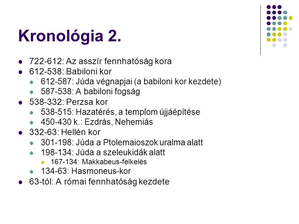 Kronológia 2.  722-612: Az asszír fennhatóság kora  612-538: Babiloni kor  612-587: Júda végnapjai (a babiloni kor kezdete)  587-538: A babiloni f