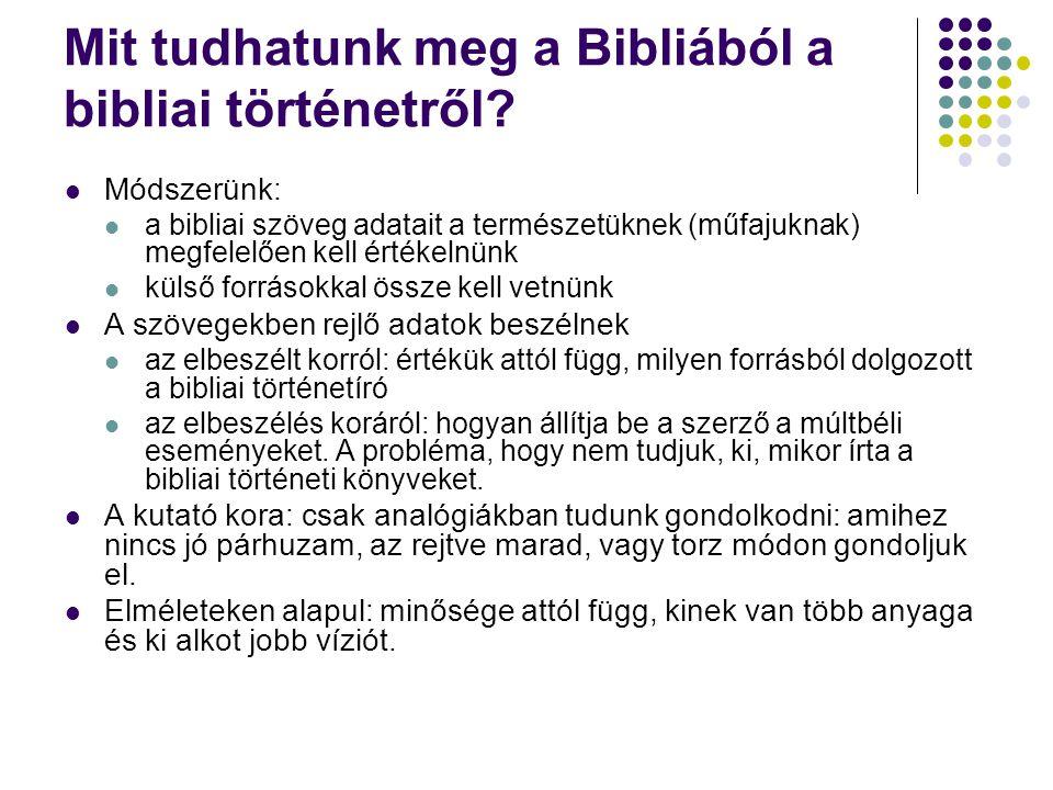 Mit tudhatunk meg a Bibliából a bibliai történetről?  Módszerünk:  a bibliai szöveg adatait a természetüknek (műfajuknak) megfelelően kell értékelnü