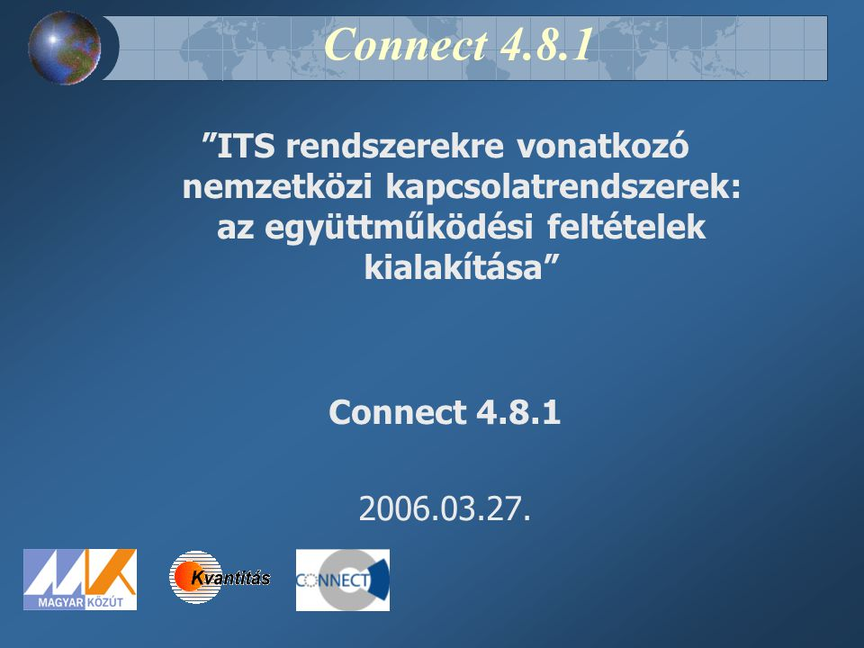 Connect 4.8.1 ITS rendszerekre vonatkozó nemzetközi kapcsolatrendszerek: az együttműködési feltételek kialakítása Connect 4.8.1 2006.03.27.