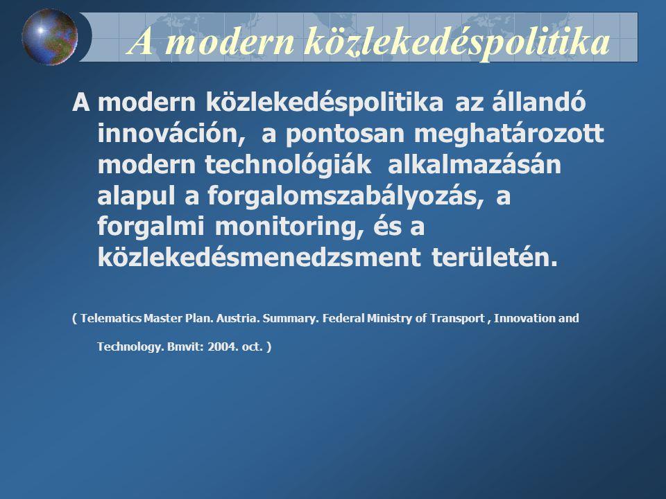 A modern közlekedéspolitika A modern közlekedéspolitika az állandó innováción, a pontosan meghatározott modern technológiák alkalmazásán alapul a forgalomszabályozás, a forgalmi monitoring, és a közlekedésmenedzsment területén.