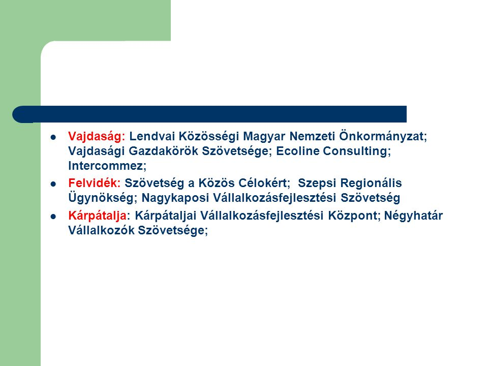  Vajdaság: Lendvai Közösségi Magyar Nemzeti Önkormányzat; Vajdasági Gazdakörök Szövetsége; Ecoline Consulting; Intercommez;  Felvidék: Szövetség a K