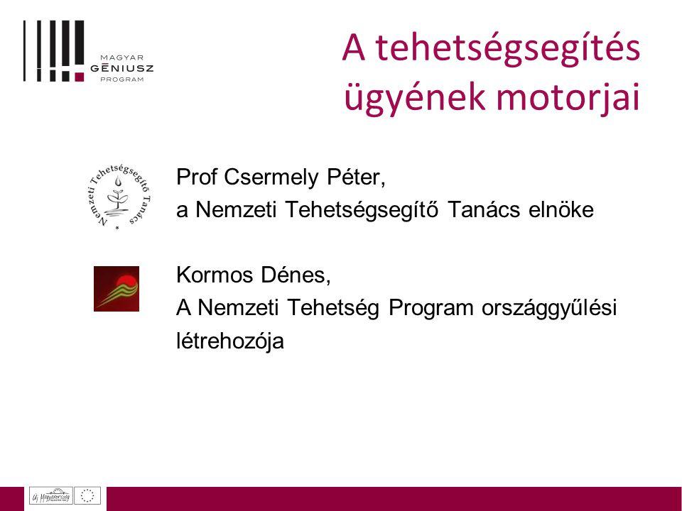 A tehetségsegítés ügyének motorjai Prof Csermely Péter, a Nemzeti Tehetségsegítő Tanács elnöke Kormos Dénes, A Nemzeti Tehetség Program országgyűlési