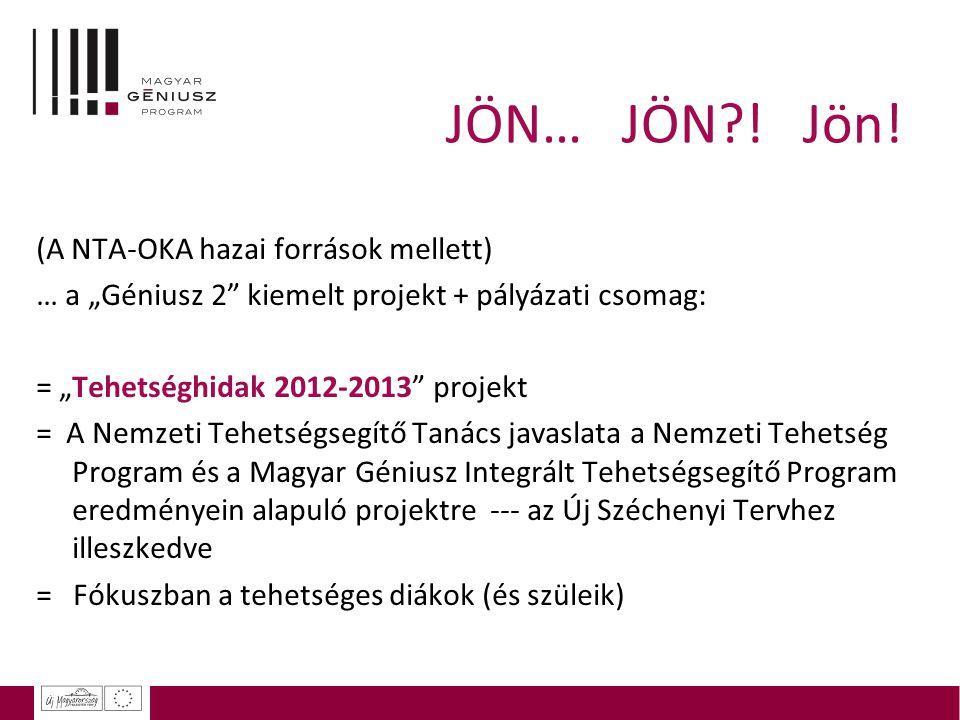 """JÖN… JÖN?! Jön! (A NTA-OKA hazai források mellett) … a """"Géniusz 2"""" kiemelt projekt + pályázati csomag: = """"Tehetséghidak 2012-2013"""" projekt = A Nemzeti"""