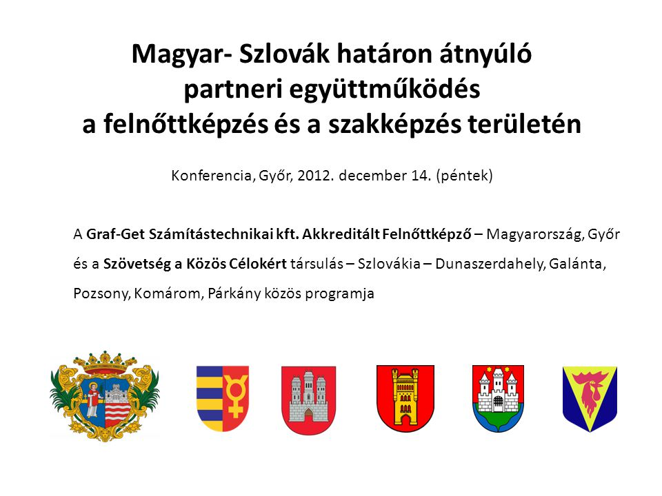Magyar- Szlovák határon átnyúló partneri együttműködés a felnőttképzés és a szakképzés területén Konferencia, Győr, 2012.