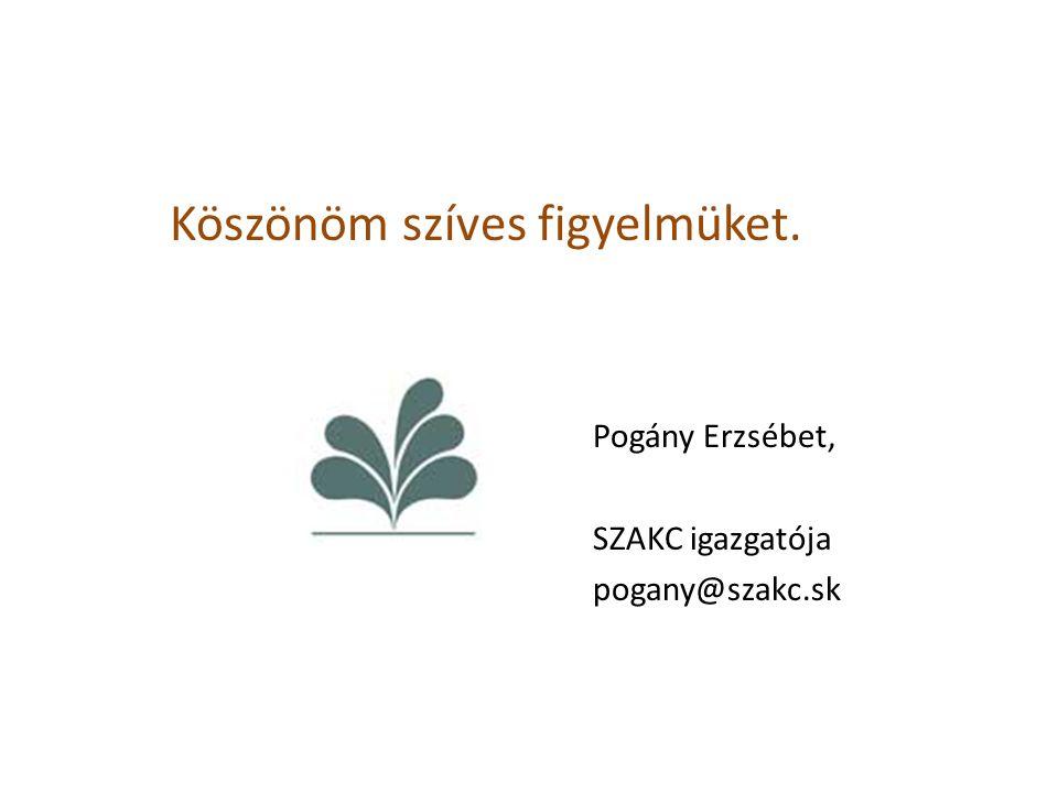 Köszönöm szíves figyelmüket. Pogány Erzsébet, SZAKC igazgatója pogany@szakc.sk