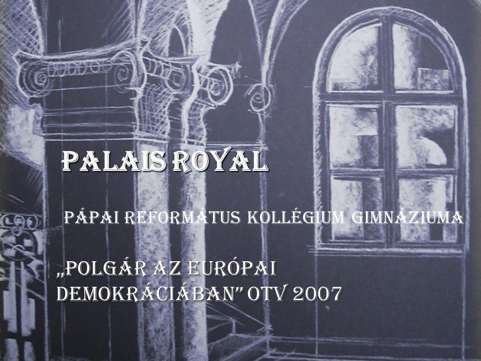 """Palais Royal """"Polgár az Európai Demokráciában OTV 2007 Pápai Református Kollégium Gimnáziuma"""