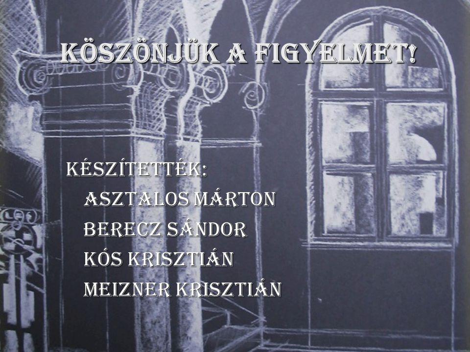 Köszönjük a figyelmet! Készítették: Asztalos Márton Berecz Sándor Kós Krisztián Meizner Krisztián