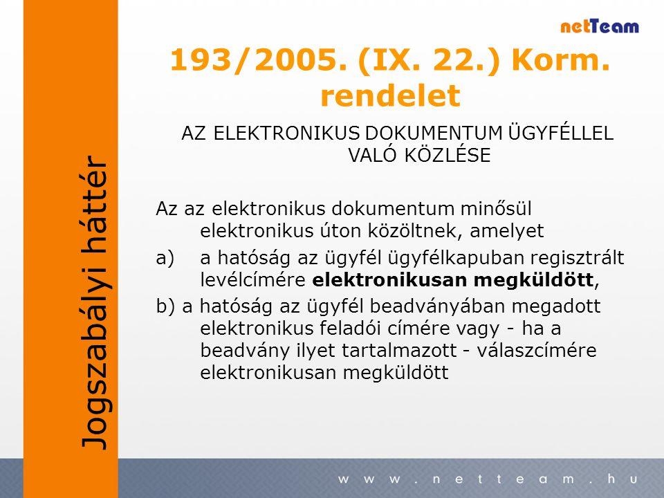 193/2005. (IX. 22.) Korm. rendelet AZ ELEKTRONIKUS DOKUMENTUM ÜGYFÉLLEL VALÓ KÖZLÉSE Az az elektronikus dokumentum minősül elektronikus úton közöltnek