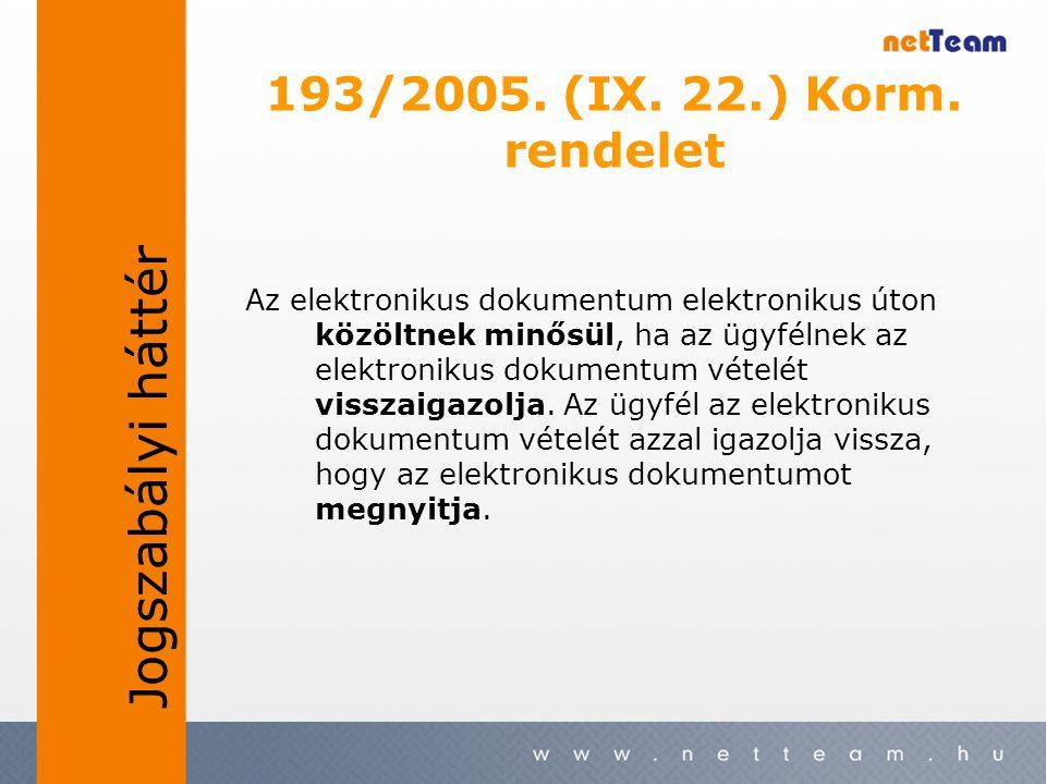 193/2005. (IX. 22.) Korm. rendelet Az elektronikus dokumentum elektronikus úton közöltnek minősül, ha az ügyfélnek az elektronikus dokumentum vételét