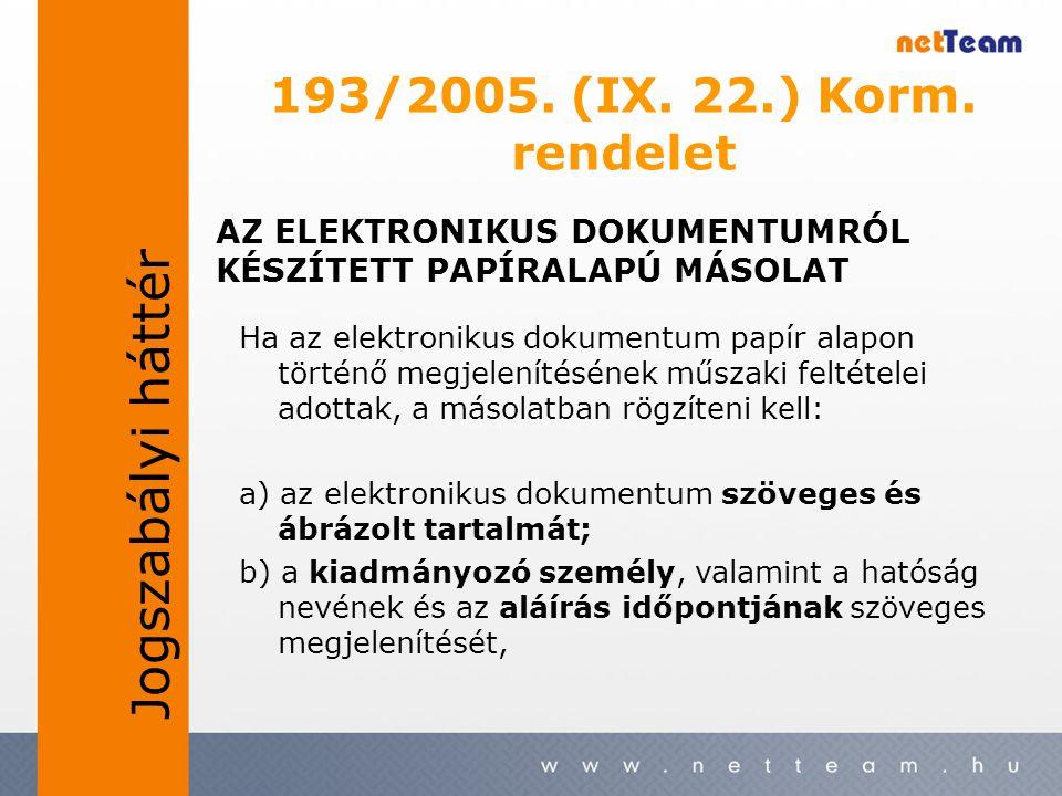 193/2005. (IX. 22.) Korm. rendelet Ha az elektronikus dokumentum papír alapon történő megjelenítésének műszaki feltételei adottak, a másolatban rögzít