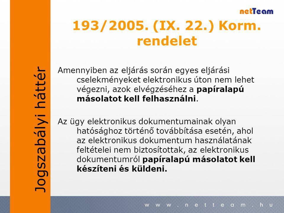 193/2005. (IX. 22.) Korm. rendelet Amennyiben az eljárás során egyes eljárási cselekményeket elektronikus úton nem lehet végezni, azok elvégzéséhez a