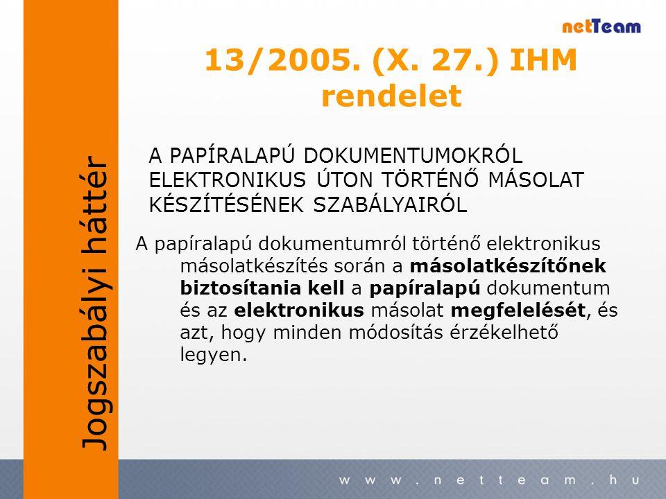 13/2005. (X. 27.) IHM rendelet A papíralapú dokumentumról történő elektronikus másolatkészítés során a másolatkészítőnek biztosítania kell a papíralap