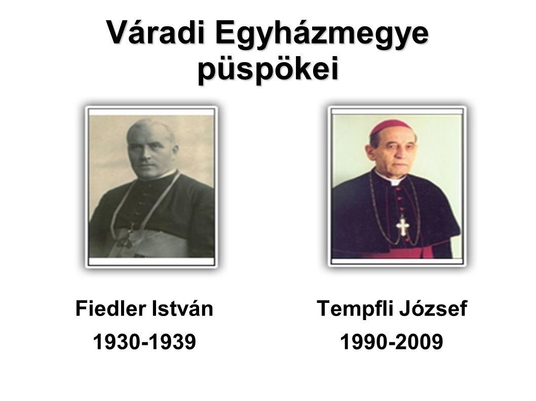 Váradi Egyházmegye püspökei Fiedler István 1930-1939 Tempfli József 1990-2009