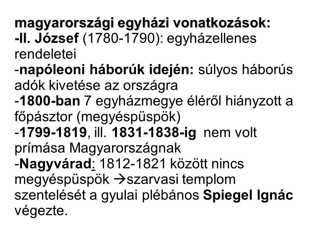 magyarországi egyházi vonatkozások: -II. József (1780-1790): egyházellenes rendeletei -napóleoni háborúk idején: súlyos háborús adók kivetése az orszá