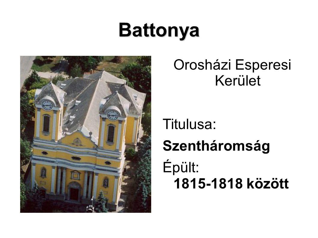 Battonya Orosházi Esperesi Kerület Titulusa: Szentháromság Épült: 1815-1818 között