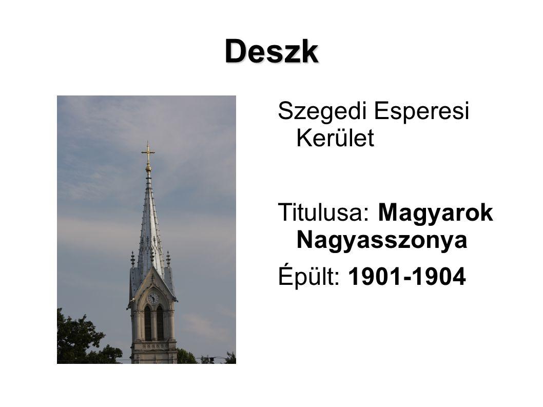 Deszk Szegedi Esperesi Kerület Titulusa: Magyarok Nagyasszonya Épült: 1901-1904