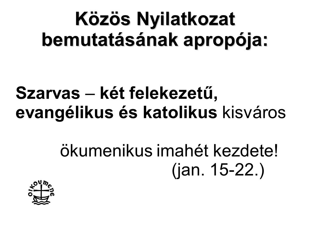 Szarvas – két felekezetű, evangélikus és katolikus kisváros ökumenikus imahét kezdete! (jan. 15-22.) Közös Nyilatkozat bemutatásának apropója: