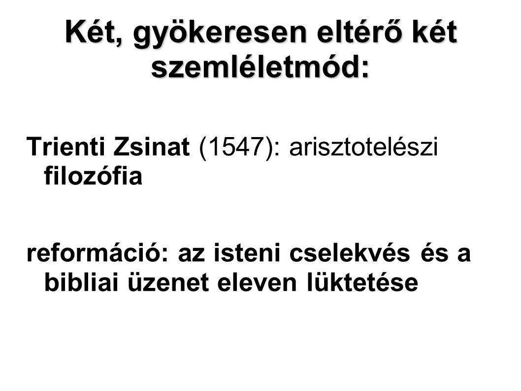 Két, gyökeresen eltérő két szemléletmód: Trienti Zsinat (1547): arisztotelészi filozófia reformáció: az isteni cselekvés és a bibliai üzenet eleven lüktetése