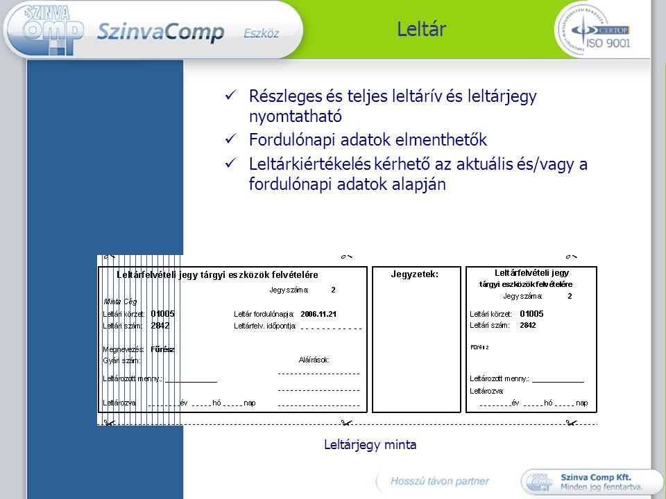 Leltár  Részleges és teljes leltárív és leltárjegy nyomtatható  Fordulónapi adatok elmenthetők  Leltárkiértékelés kérhető az aktuális és/vagy a for