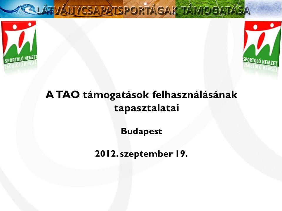 A TAO támogatások felhasználásának tapasztalatai Budapest 2012. szeptember 19.