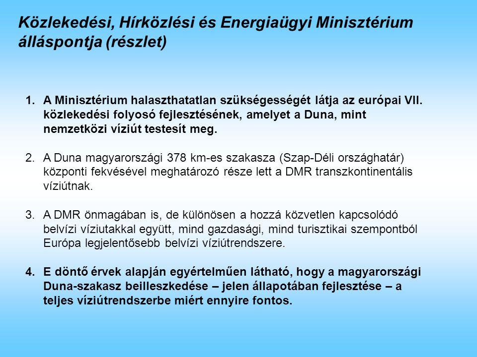 1.A Duna medence szintű hajóút-fejlesztéssel kapcsolatban mindenekelőtt szükségesnek tartjuk hangsúlyozni, hogy a magyarországi Duna szakasz jelentős természeti értéket képvisel.