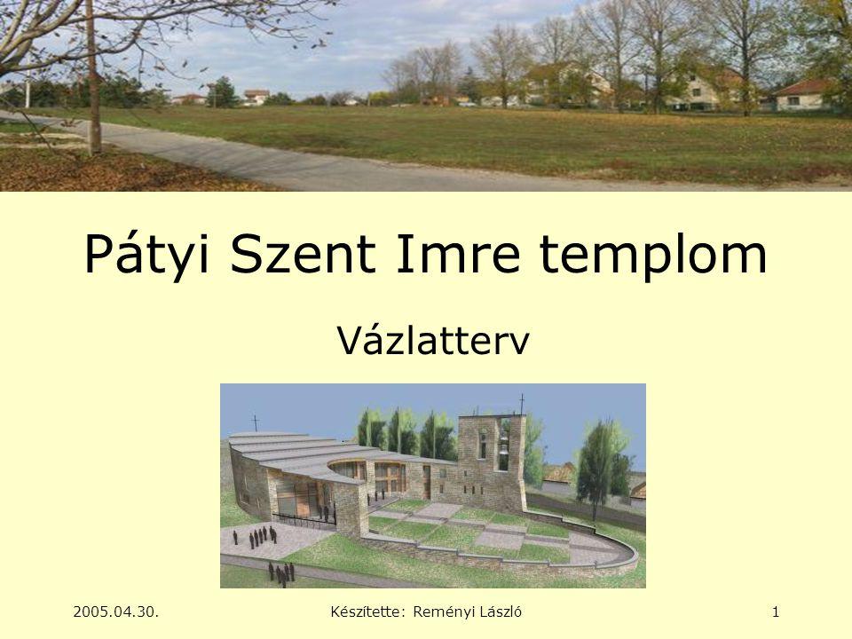 2005.04.30.Készítette: Reményi László1 Pátyi Szent Imre templom Vázlatterv