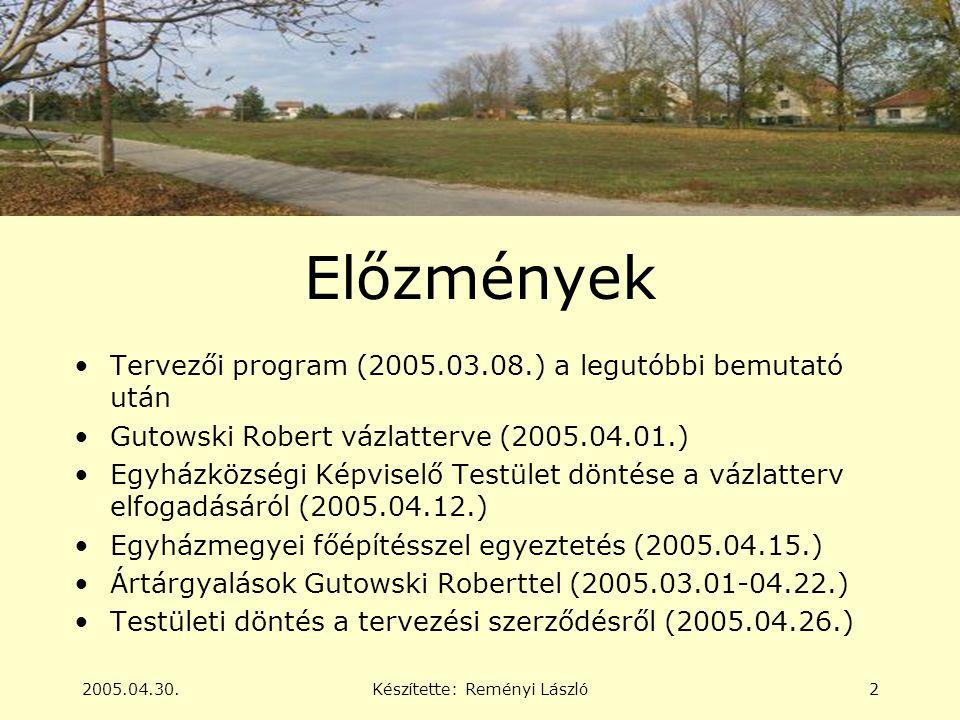 2005.04.30.Készítette: Reményi László2 Előzmények •Tervezői program (2005.03.08.) a legutóbbi bemutató után •Gutowski Robert vázlatterve (2005.04.01.) •Egyházközségi Képviselő Testület döntése a vázlatterv elfogadásáról (2005.04.12.) •Egyházmegyei főépítésszel egyeztetés (2005.04.15.) •Ártárgyalások Gutowski Roberttel (2005.03.01-04.22.) •Testületi döntés a tervezési szerződésről (2005.04.26.)