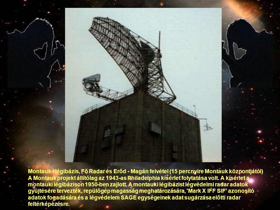 Montauk-i légibázis, Fő Radar és Erőd - Magán felvétel (15 percnyire Montauk központjától) A Montauk projekt állítólag az 1943-as Philadelphia kísérle