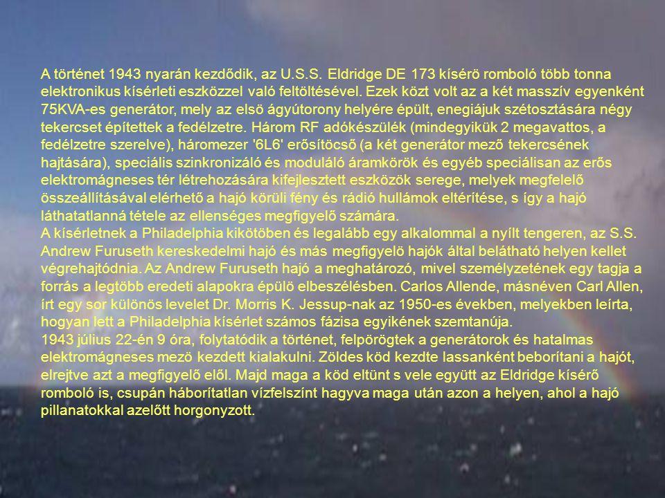 A történet 1943 nyarán kezdődik, az U.S.S. Eldridge DE 173 kísérö romboló több tonna elektronikus kísérleti eszközzel való feltöltésével. Ezek közt vo
