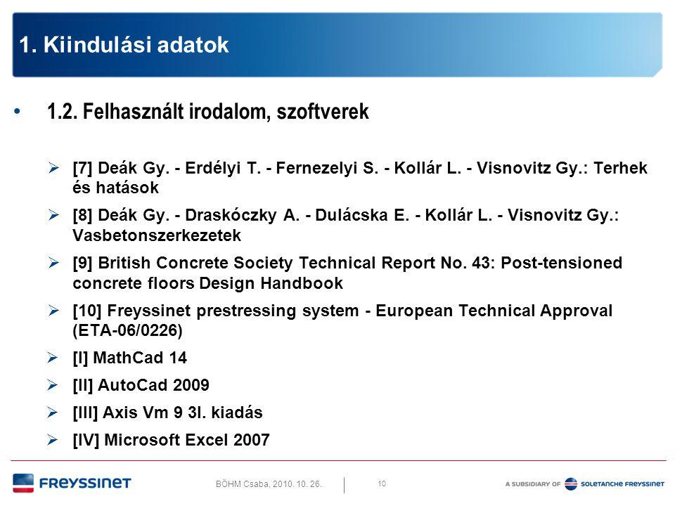 BÖHM Csaba, 2010. 10. 26. 10 1. Kiindulási adatok • 1.2. Felhasznált irodalom, szoftverek  [7] Deák Gy. - Erdélyi T. - Fernezelyi S. - Kollár L. - Vi