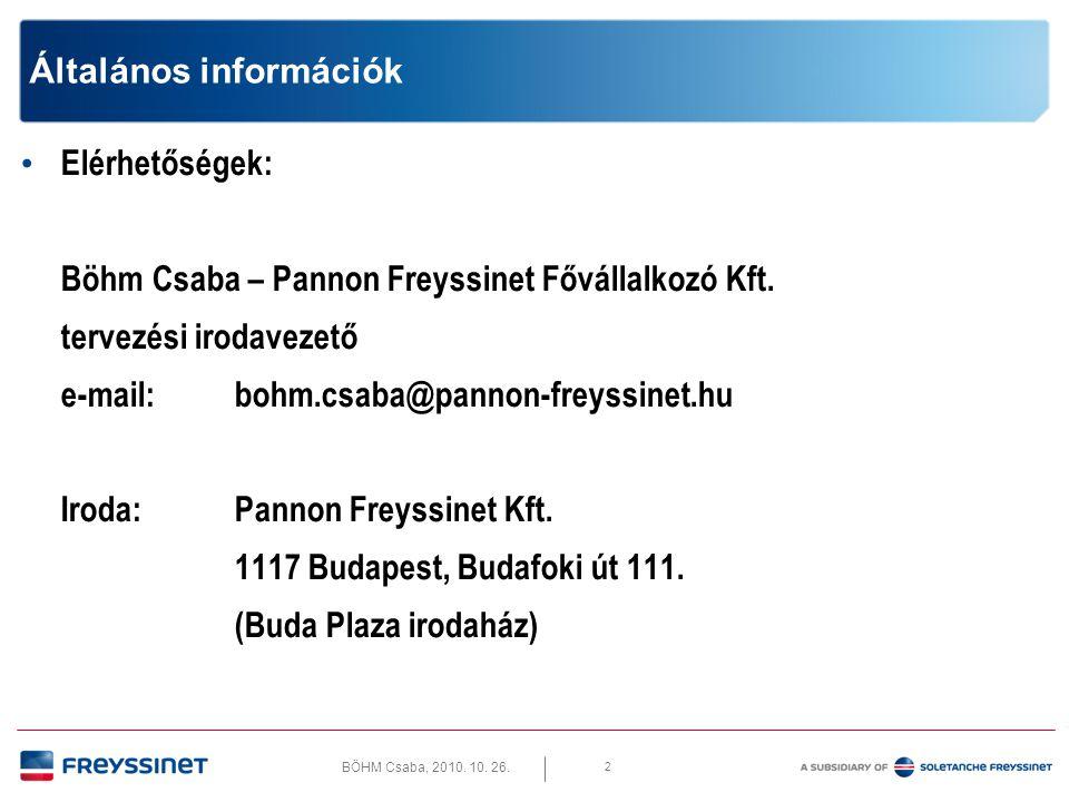 BÖHM Csaba, 2010. 10. 26. 2 Általános információk • Elérhetőségek: Böhm Csaba – Pannon Freyssinet Fővállalkozó Kft. tervezési irodavezető e-mail: bohm