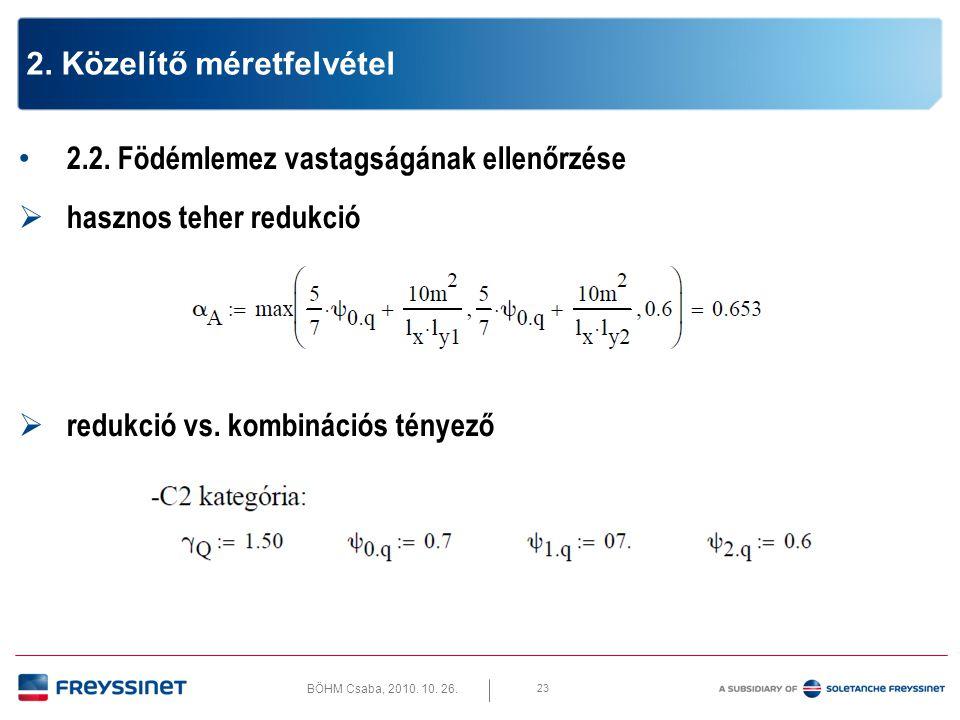 BÖHM Csaba, 2010. 10. 26. 23 2. Közelítő méretfelvétel • 2.2. Födémlemez vastagságának ellenőrzése  hasznos teher redukció  redukció vs. kombinációs