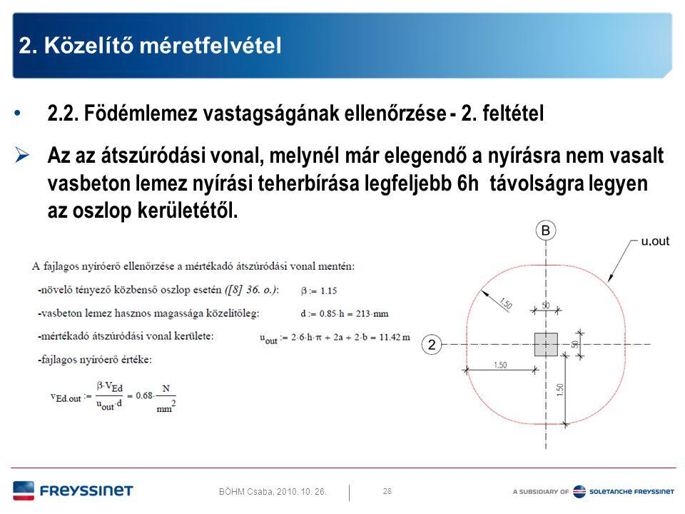 BÖHM Csaba, 2010. 10. 26. 26 2. Közelítő méretfelvétel • 2.2. Födémlemez vastagságának ellenőrzése - 2. feltétel  Az az átszúródási vonal, melynél má