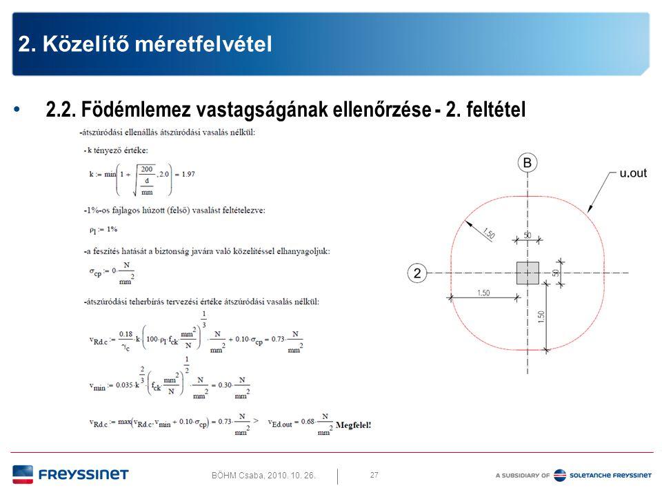 BÖHM Csaba, 2010. 10. 26. 27 2. Közelítő méretfelvétel • 2.2. Födémlemez vastagságának ellenőrzése - 2. feltétel