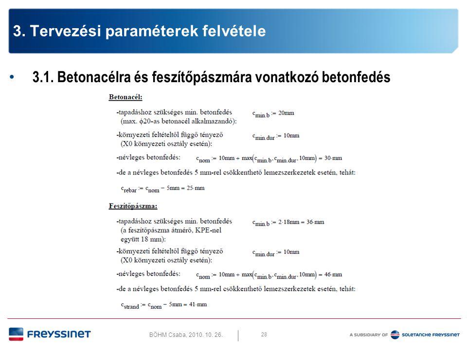 BÖHM Csaba, 2010. 10. 26. 28 3. Tervezési paraméterek felvétele • 3.1. Betonacélra és feszítőpászmára vonatkozó betonfedés
