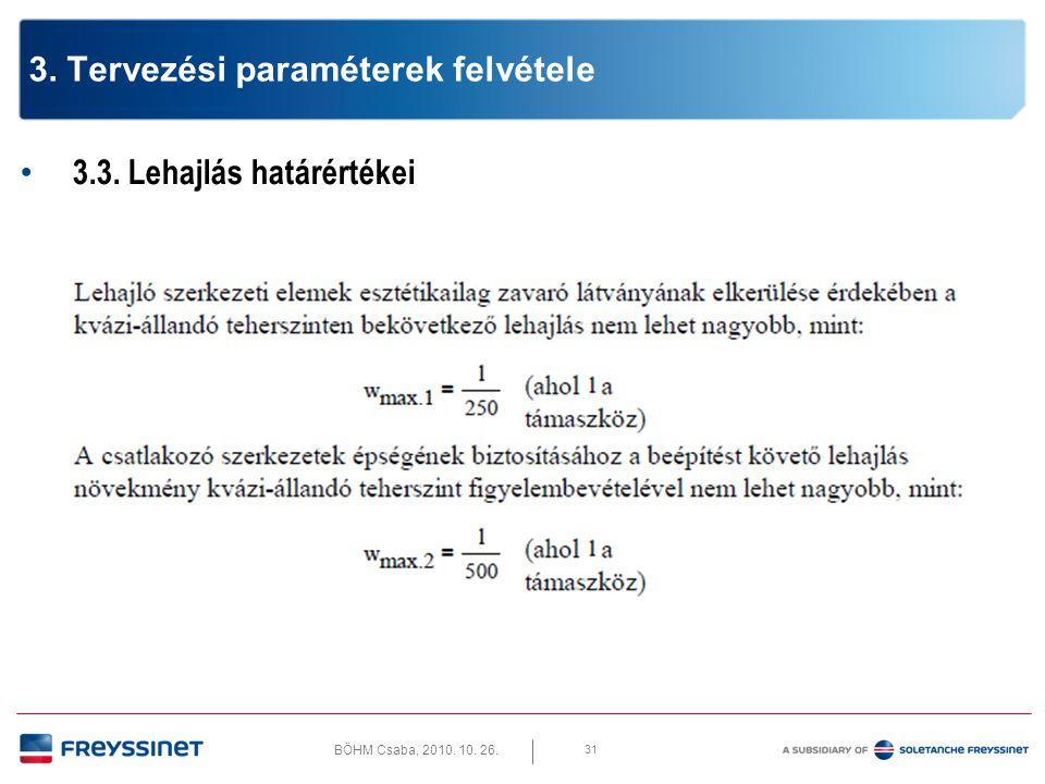 BÖHM Csaba, 2010. 10. 26. 31 3. Tervezési paraméterek felvétele • 3.3. Lehajlás határértékei