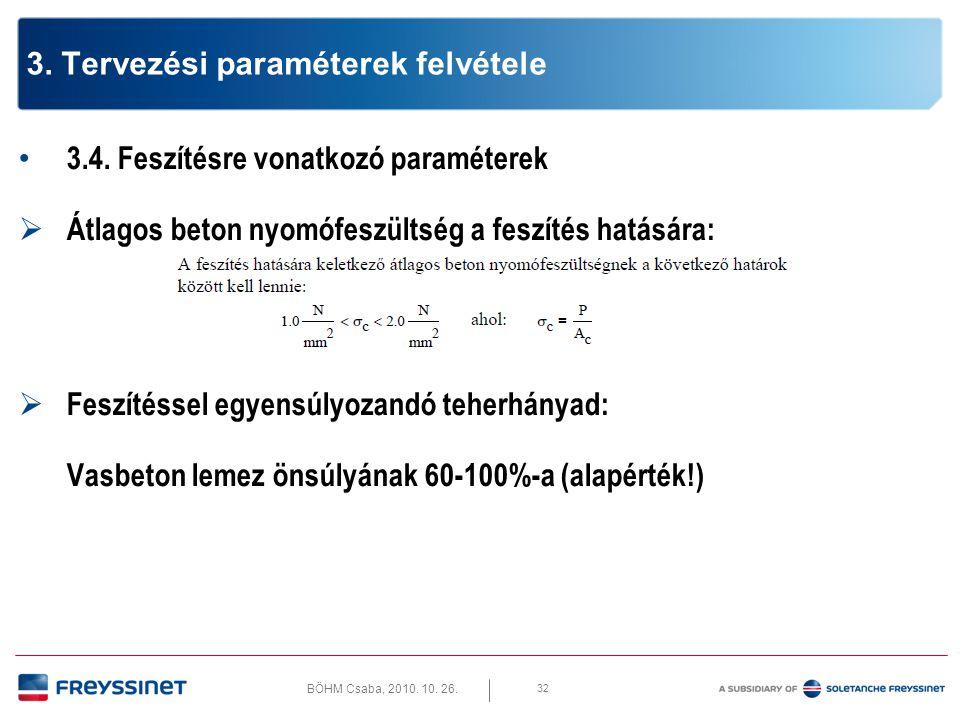 BÖHM Csaba, 2010. 10. 26. 32 3. Tervezési paraméterek felvétele • 3.4. Feszítésre vonatkozó paraméterek  Átlagos beton nyomófeszültség a feszítés hat